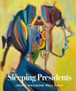 Sleeping Presidents by Joh Ransom Phillips 2021